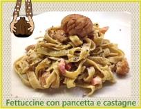 Fettuccine con pancetta e castagne